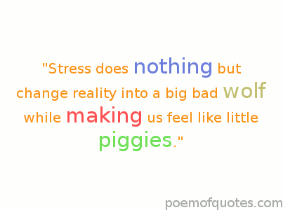 A stress does nothing quotation.